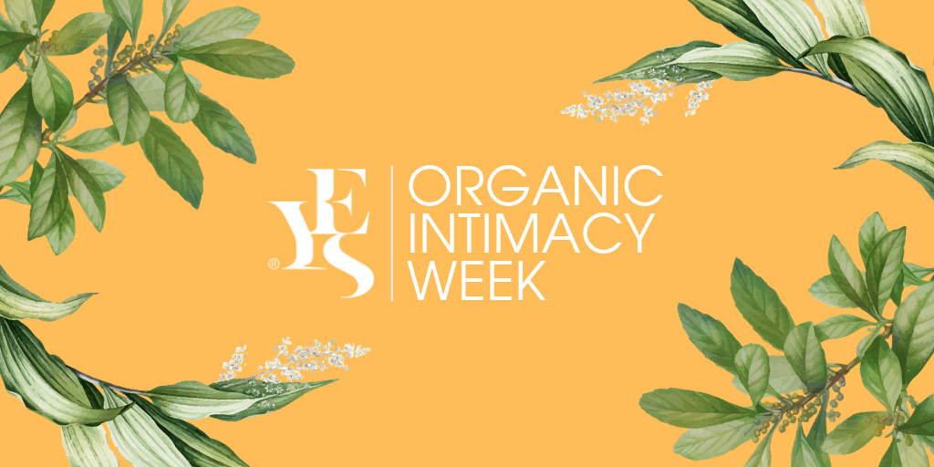 YES Organic Intimacy Week